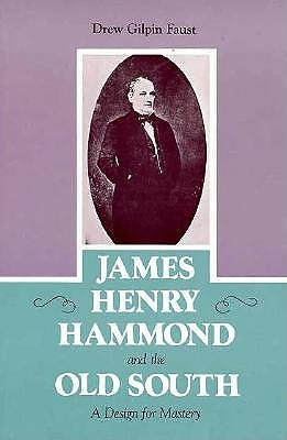 James Henry Hammond and the Old South by Drew Gilpin Gaust