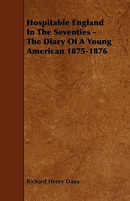 Hospitable England in the Seventies: The Diary of a Young American 1875-76