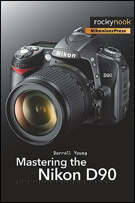 Mastering the Nikon D90 by Darrell Young