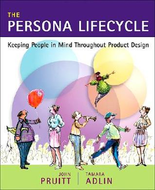 The Persona Lifecycle  by Tamara Adlin