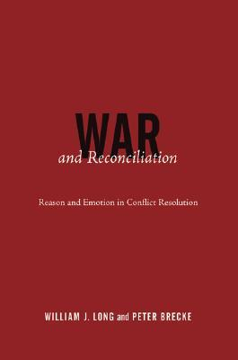 War and Reconciliation: Reason and Emotion in Conflict Resolution