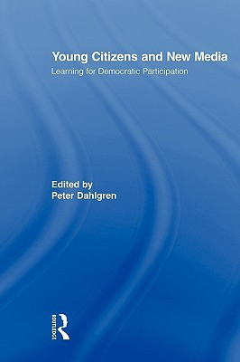 Young Citizens and New Media: Learning for Democratic Participation
