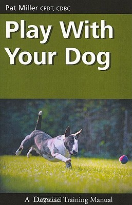Play with Your Dog by Pat Miller