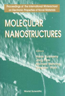 Molecular Nanostructures: Proceedings Of The International Winterschool On Electronic Properties Of Novel Materials