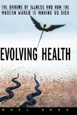 Evolving Health: The Origins of Illness and How the Modern World Is Making Us Sick