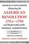 Sources & Documents Illustrating the American Revolution 1764-88 & the Formation of the Federal Constitution
