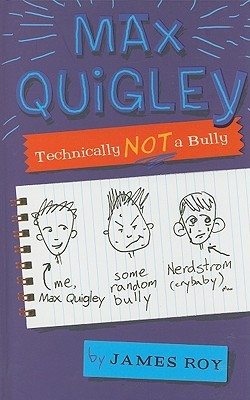 Max Quigley, Technically Not a Bully by James Roy