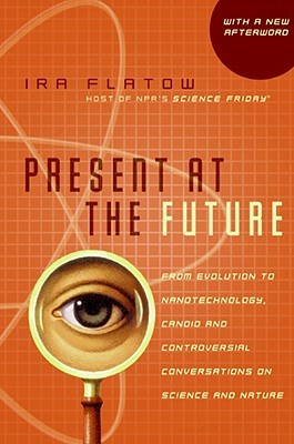 Present at the Future by Ira Flatow