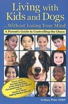 Living with Kids and Dogs... Without Losing Your Mind: A Parent's Guide to Controlling the Chaos