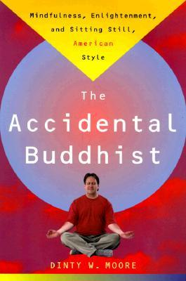 The Accidental Buddhist by Dinty W. Moore