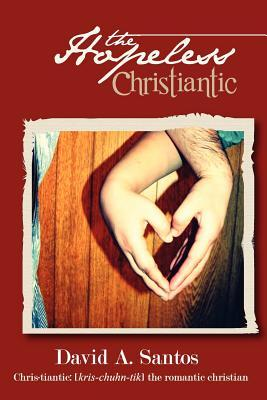The Hopeless Christiantic by David A. Santos
