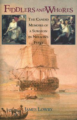 Fiddlers and Whores: The Candid Memoirs of a Surgeon in Nelson's Fleet