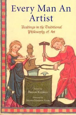 Every Man an Artist: Readings in the Traditional Philosophy of Art