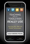 Teaching with the Tools Kids Really Use: Learning with Web and Mobile Technologies