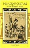 Decadent Culture in the United States: Art and Literature Against the American Grain, 1890-1926