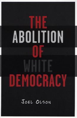 Abolition Of White Democracy by Joel Olson