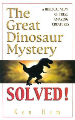 The Great Dinosaur Mystery Solved! by Ken Ham