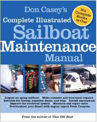 Don Casey's Complete Illustrated Sailboat Maintenance Manual by Don Casey