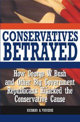 Conservatives Betrayed by Richard A. Viguerie