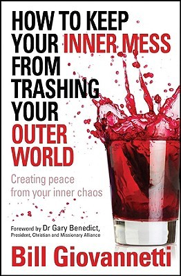 How to Keep Your Inner Mess from Trashing Your Outer World by Bill Giovannetti