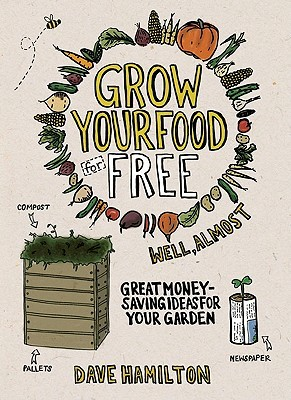 Grow Your Food for Free (Well, Almost) by Dave Hamilton