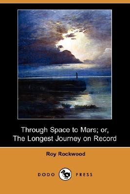 Through Space to Mars: Or, the Longest Journey on Record
