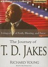 Journey of T. D. Jakes, The: Living a Life of Faith, Blessing, and Favor