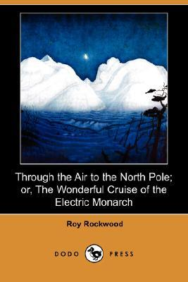 Through the Air to the North Pole; or, The Wonderful Cruise of the Electric Monarch