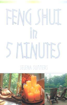 Feng Shui in Five Minutes by Selena Summers