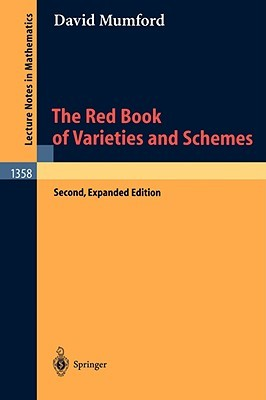 The Red Book of Varieties and Schemes: Includes the Michigan Lectures (1974) on Curves and Their Jacobians