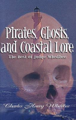 Pirates, Ghosts, and Coastal Lore: The Best of Judge Whedbee