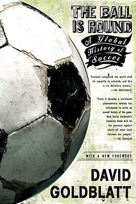 The Ball is Round: A Global History of Soccer