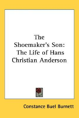 The Shoemaker's Son: The Life of Hans Christian Anderson