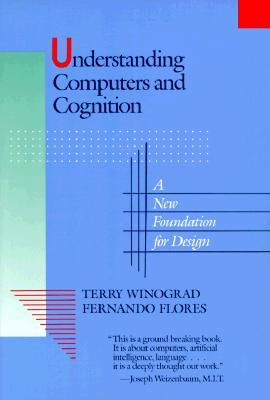 Understanding Computers and Cognition by Terry Winograd