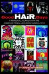 Good Hair Days: A Personal Journey with the American Tribal Love-Rock Musical Hair