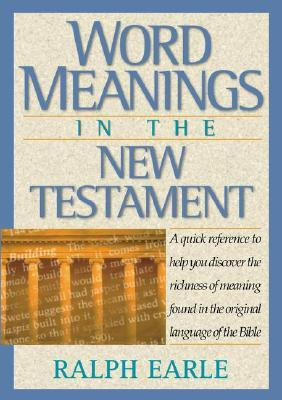 Word Meanings in the New Testament by Ralph Earle
