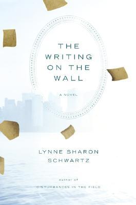 The Writing on the Wall by Lynne Sharon Schwartz