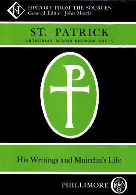 St. Patrick: His Writings and Muirchu's Life
