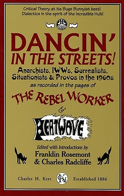 Dancin' in the Streets! Anarchists, IWWs, Surrealists, Situationists and Provos in the 1960s as Recorded in the Pages of The Rebel Worker and Heatwave (Sixties Series 3)