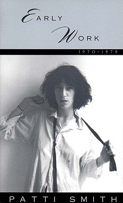 Early Work, 1970-1979 by Patti Smith
