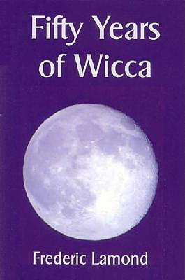 Fifty Years of Wicca by Frederic Lamond