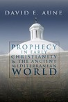 Prophecy in Early Christianity and the Ancient Mediterranean World