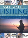Salt-Water Fishing: A Step-By-Step Handbook: Expert Techniques and Advice on Successful Sea Angling from Shore or Boat, Illustrated with Over 200 Practical Photographs and Diagrams