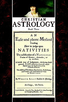 Christian Astrology, Book 3: An Easie and Plaine Method How to Judge Upon Nativities