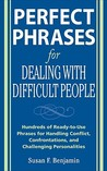 Perfect Phrases for Dealing with Difficult People: Hundreds of Ready-To-Use Phrases for Handling Conflict, Confrontations, and Challenging Personalities