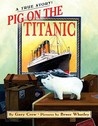 Pig on the Titanic: A True Story!