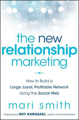 The New Relationship Marketing by Mari Smith