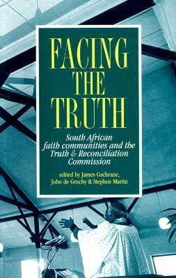Facing the Truth: South African Faith Communities and the Truth & Reconciliation Commission