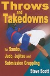 Throw and Takedowns: For Sambo, Judo, Jujitsu and Submission Grappling