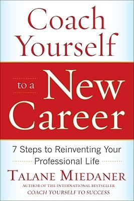 Coach Yourself to a New Career by Talane Miedaner